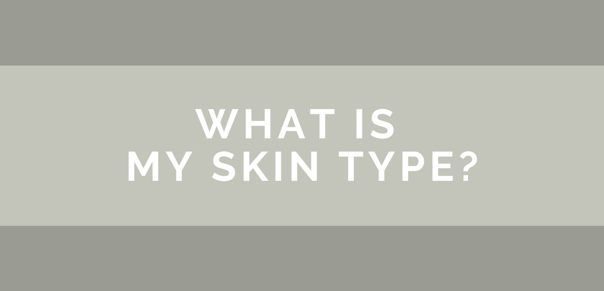 WHAT IS MY SKIN TYPE?