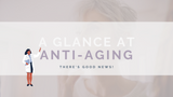 A GLANCE AT ANTI-AGING