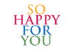 Congratulations: So Happy for You