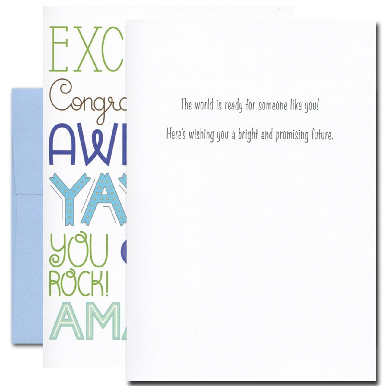 Inside of Excellent Congratulations Card reads: The world is ready for someone like you! Here's wishing you a bright and promising future.