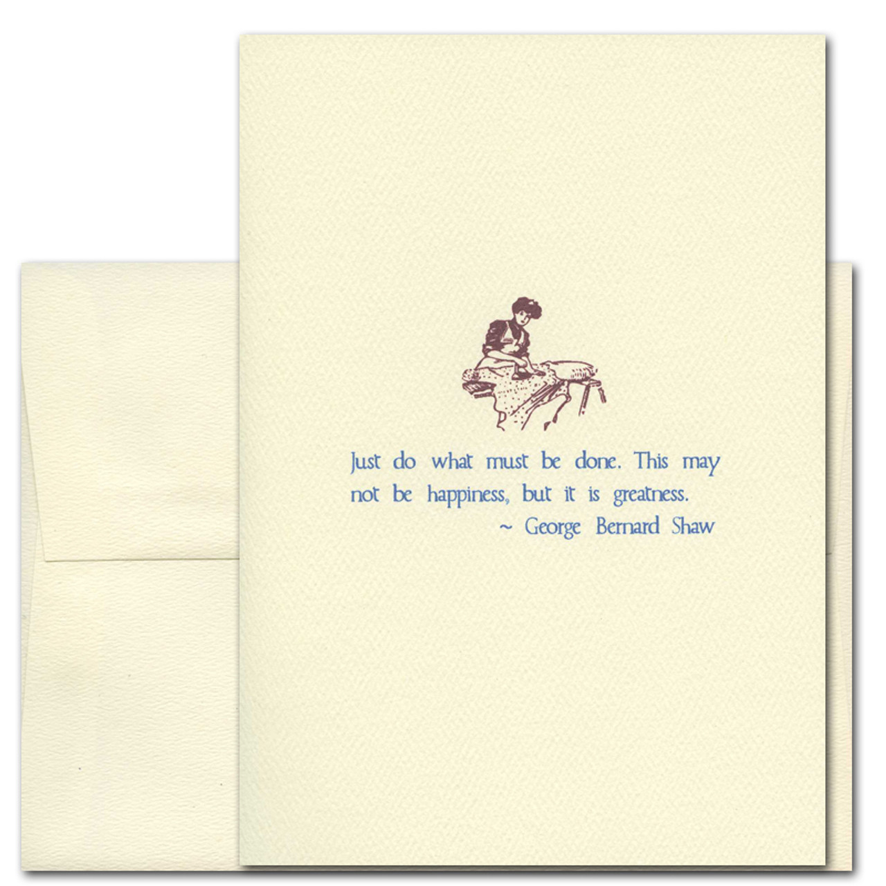 """Quotation Card """"What Must Be Done: Shaw"""" Cover shows old fashioned illustration of a women ironing with a quote by George Bernard Shaw that reads """"Just do what must be done. This may not be happiness, but it is greatness."""""""
