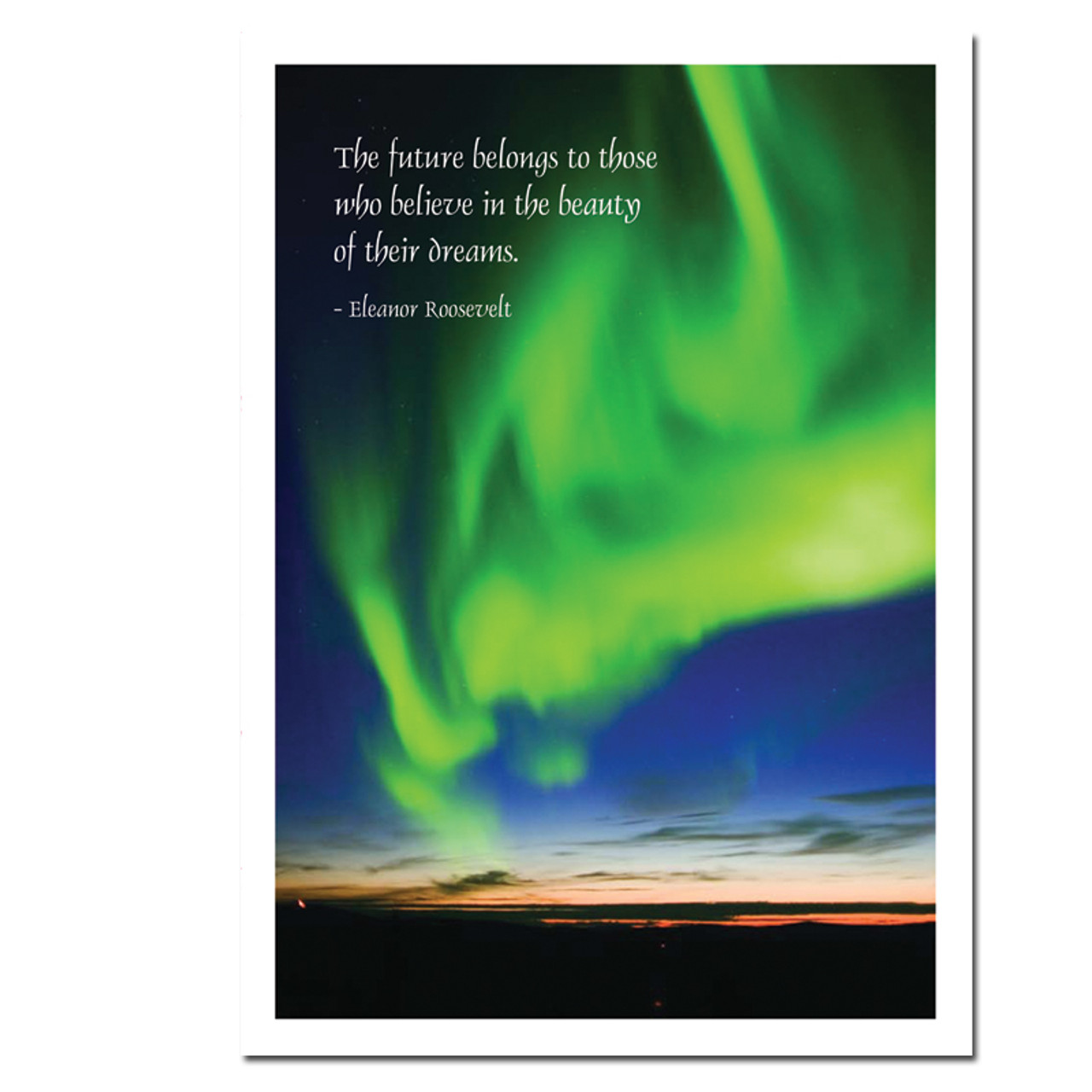 "New Years Card - Aurora Verde - Cover photo shows a bright green Aurora Borealis and the Eleanor Roosevelt Quote, ""The Future Belongs to those who believe in the beauty of their dreams"""