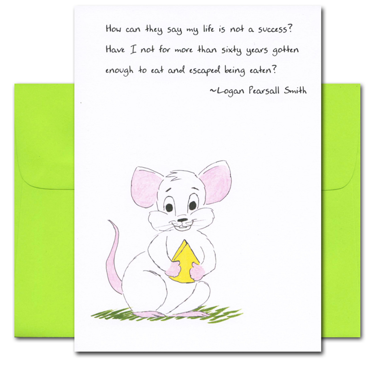 """Quotation Card """"Success: Smith"""" Cover shows a hand-drawn mouse holding a wedge of cheese with a quote by Logan Pearsall Smith that reads: """"How can they say my life is not a success? Have I not for more than sixty years gotten enough to eat and escaped being eaten?"""""""