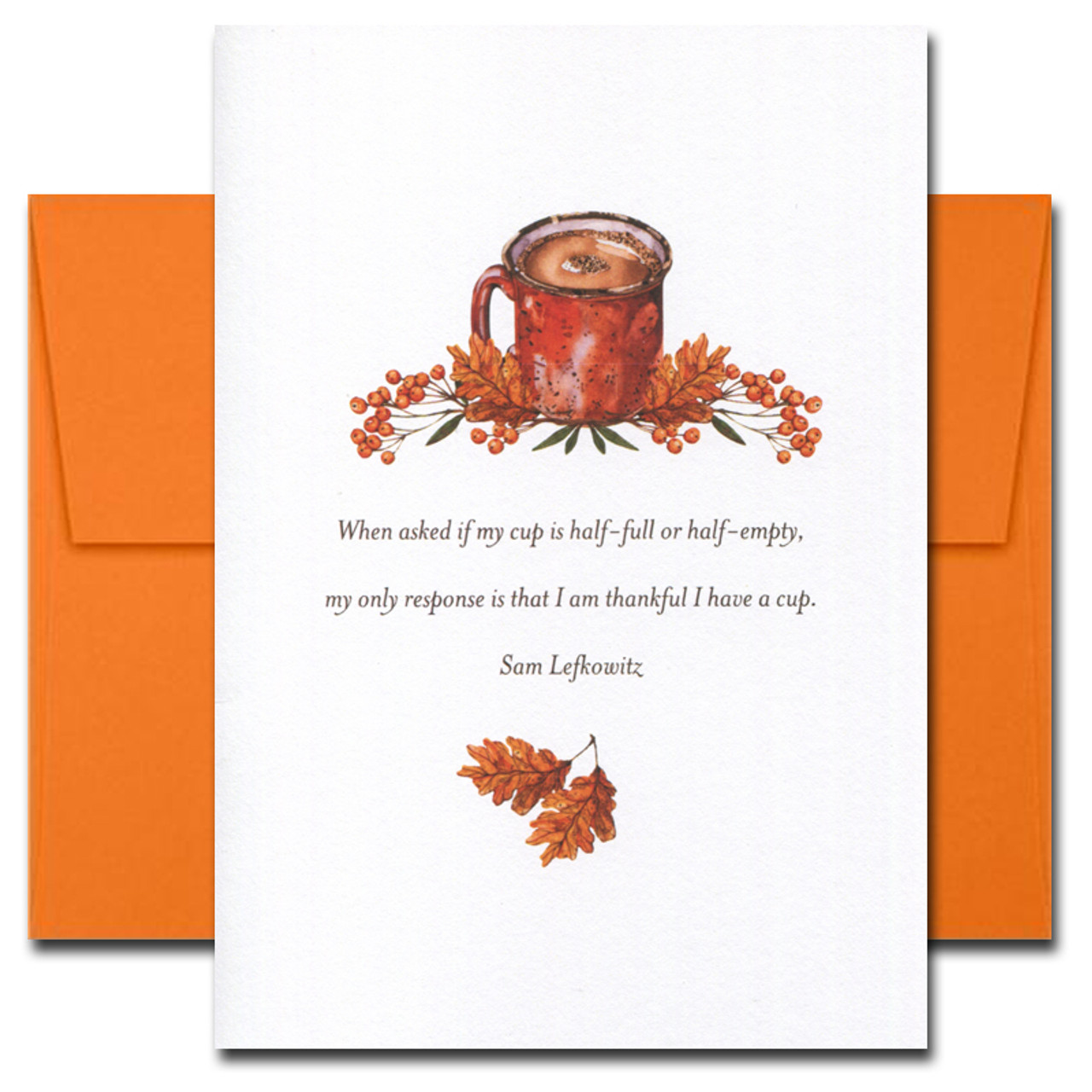 Cup Thanksgiving card cover features a cup and the quote: When asked if my cup is half-full or half-empty, my only response is that I am thankful I have a cup. -Sam Lefkowitz
