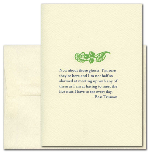 "Quotation Card ""About Those Ghosts: Truman"" Cover shows green vintage drawing of a branch with leaves and acorns with a quote by First Lady Bess Truman reading: ""Now about those ghosts. I'm sure they're here and I'm not half so alarmed at meeting up with any of them as I am at having to meet the live nuts I have to see every day."""
