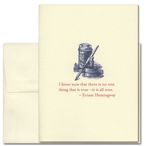 "Quotation Card ""All True: Hemingway"" Cover shows old fashioned illustration of a quill pen with ink and a quote by Ernest Hemingway reading: ""I know now that there is no one thing that is true - it is all true."""