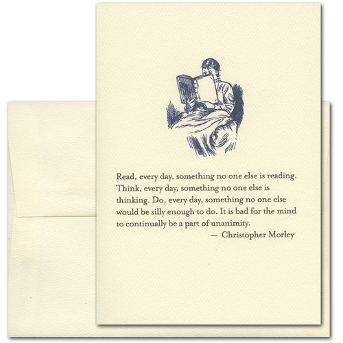 "Quotation Card ""Read, Every Day: Morley"" Cover shows vintage illustration of a woman reading a book with a quote by Christopher Morley ""Read, every day, something no one else is reading. Think, every day, something no one else is thinking. Do, every day, something no one else would be silly enough to do. It is bad for the mind to continually be a part of unanimity."""