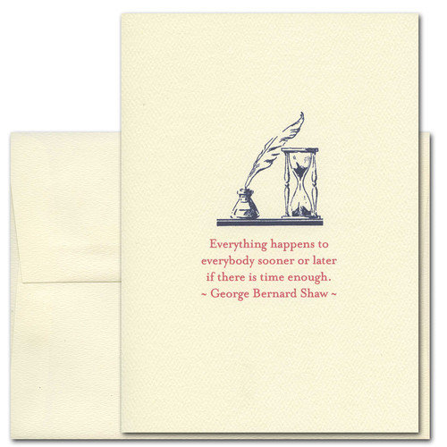 "Quotation Card ""Everything Happens: Shaw"" Cover shows an old fashioned quill pen in ink next to an hourglass with a quote by George Bernard Shaw that reads: ""Everything happens to everybody sooner or later if there is time enough"""