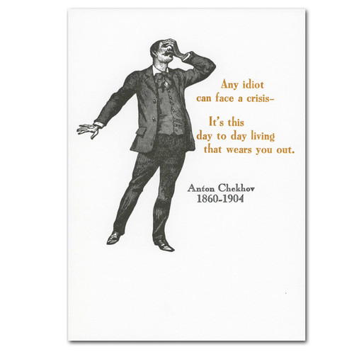 "Saturn Press Quotation Card ""Crisis: Chekhov"" Cover shows old fashioned man with one hand over his face in a dramatic gesture with a quote by Anton Chekhov: ""Any idiot can face a crisis. It's this day to day living that wears you out."""