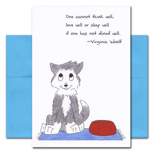 "Quotation Card ""Dined Well: Woolf"" Cover shows a drawing of a puppy sitting on a mat next to his bowl with a quote from Virginia Woolf that reads ""One cannot think well, love well or sleep well if one has not dined well."""