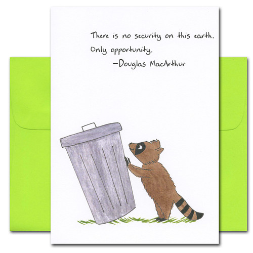 "Quotation Card ""Opportunity: MacArthur"" Cover shows a drawing of cute raccoon tipping over a garbage can with a quote by Douglass MacArthur: ""There is no security on this earth. Only opportunity."""