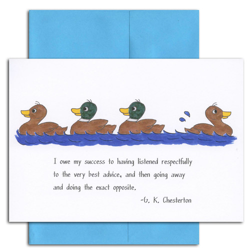 "Quotation Card ""Success: Chesterton"" Cover shows a drawing of three ducks in a line and one going the opposite direction with a quote from G.K. Chesterton that reads ""I owe my success to having listened respectfully to the very best advice, and then going away and doing the exact opposite."""