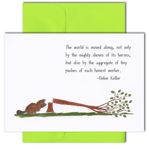 "Quotation Card ""Tiny Pushes: Keller"" Cover shows a drawing of a beaver next to a knocked down tree with a quote by Hellen Keller that reads ""The world is moved along, not only by the mighty shoves of its heroes, but also by the aggregate of tiny pushes of each honest worker."""
