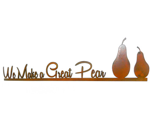 We Make a Great Pear Rusty Wall Sign