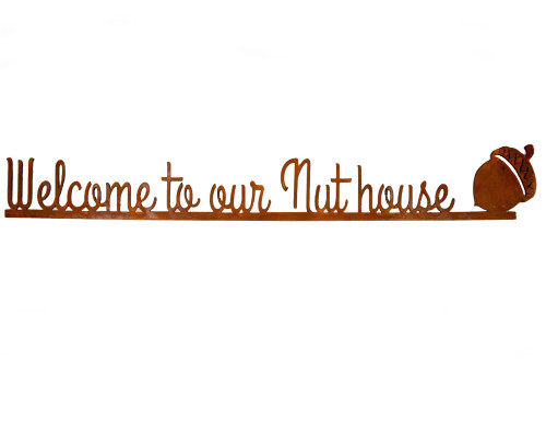 Welcome to Our Nut House Rusty Garden Sign