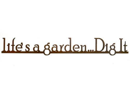 Life's A Garden...Dig It Rusty Garden Sign