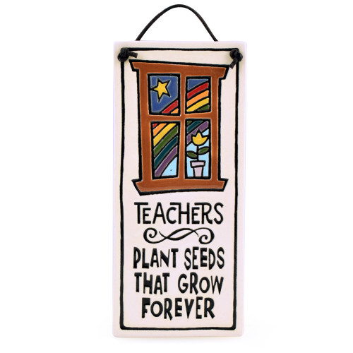 Ceramic Quote Plaque: Teachers Plant Seeds That Grow Forever