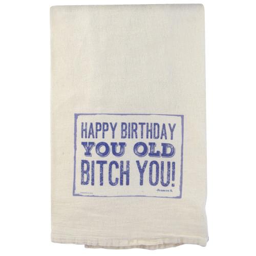 Flour Sack Towel: Happy Birthday You Old B...