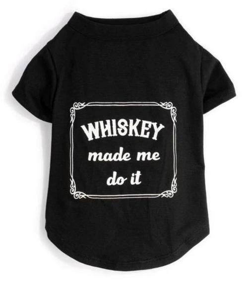 whiskey made me do it dog tee