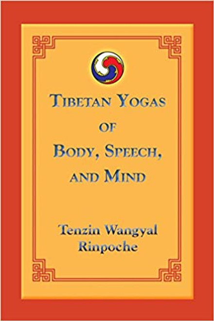 Tibetan Yogas of Body, Speech, and Mind by Tenzin Wangyal Rinpoche