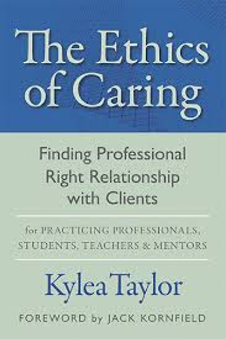 The Ethics of Caring: Finding Right Relationship With Clients for Profound Transformative Work in Our Professional Healing Relationships
