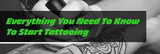 Everything You Need To Know To Start Tattooing