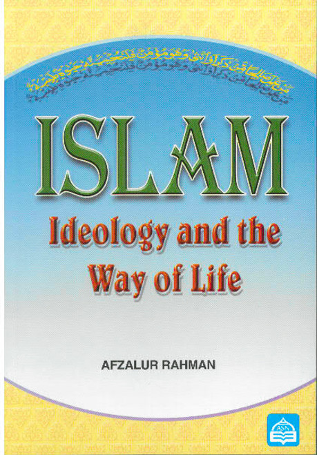 Islam: Ideology And The Way of Life