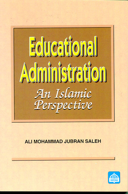 Educational Administration : An Islamic Perspective
