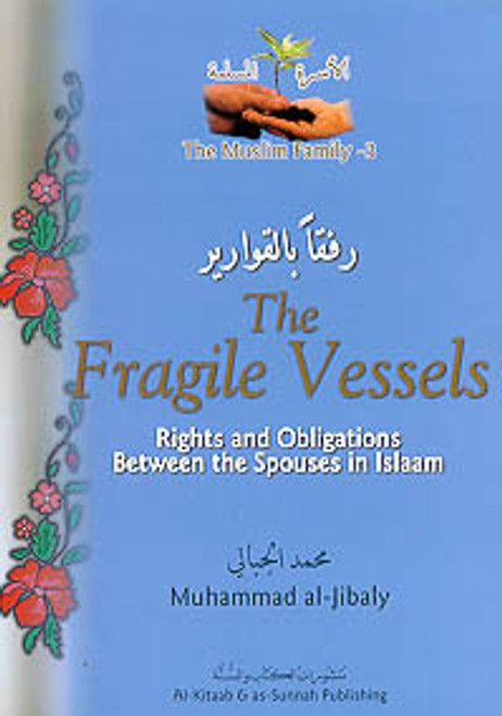 The Muslim Family Book 3: The Fragile Vessels: Rights & Obligations Between Spouses in Islam