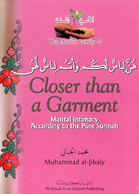 The Muslim Family Book 2: Closer Than A Garment: Marital Intimacy According to the Pure Sunnah
