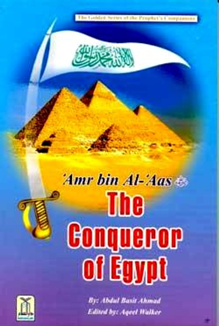 the Golden Series: Amr bin Al-'Aas - The Conqueror of Egypt