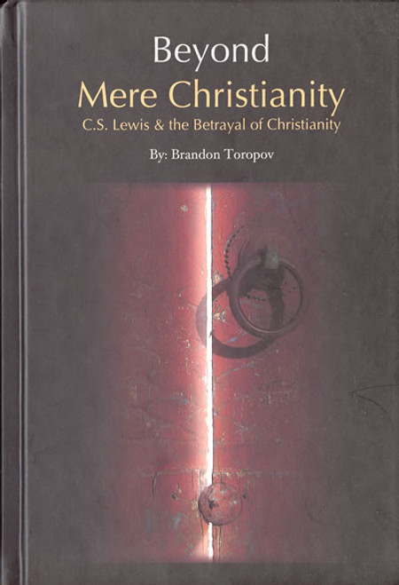 Beyond Mere Christianity: C.S. Lewis & The Betrayal of Christianity