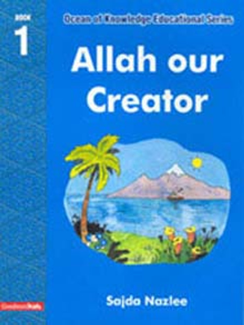 Ocean Of Knowledge Education Series: Allah Our Creation (Book 1)
