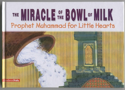 Prophet Muhammad for Little Hearts: The Miracle of the Bowl of Milk (HB)