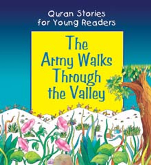 Quran Stories for Young Readers: The Army Walks Through the Valley (Hardback)