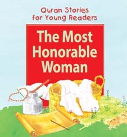 Quran Stories for Young Readers: The Most Honorable Woman (Hardback)