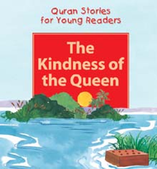 Quran Stories for Young Readers: The Kindness of the Queen (Hardback)