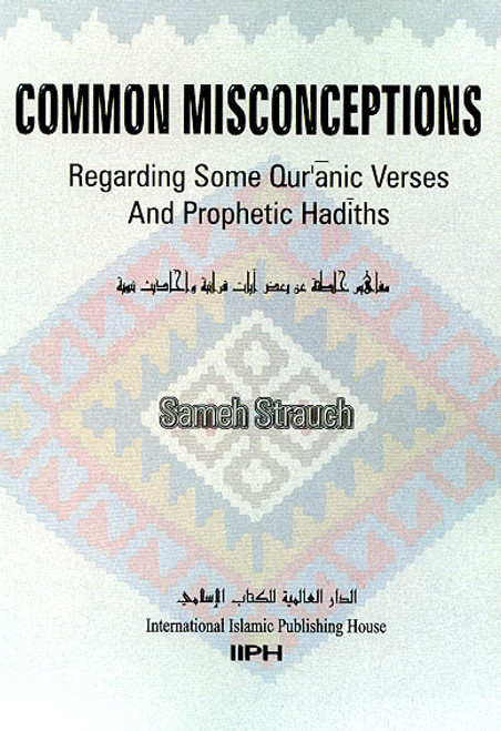 Common Misconceptions Regarding Qur'anic Verses and Prophetic Hadiths