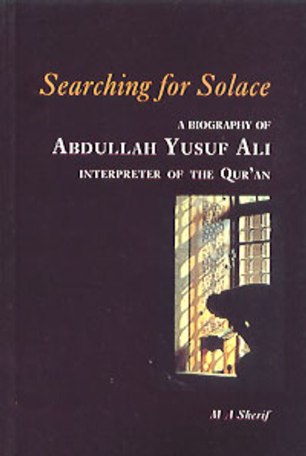 Searching for Solace (A Biography of Abdullah Yusuf Ali)