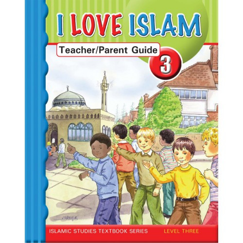 I Love Islam Level 3 Teacher/Parent Guide