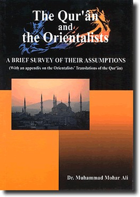 The Quran and the Orientalists: A Breif Survey of their Assumptions