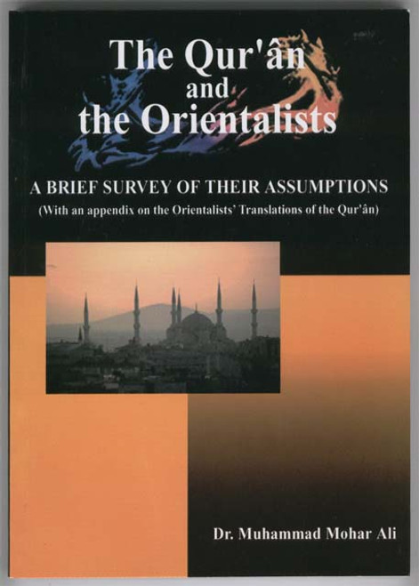 The Qur'an and the Orientalists: A Brief Survey of Their Assumptions