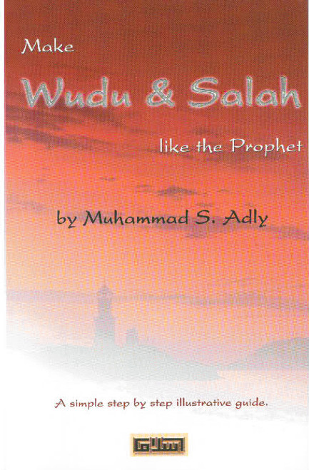 Make Wudu and Salah (A simple step by step illustrative guide)