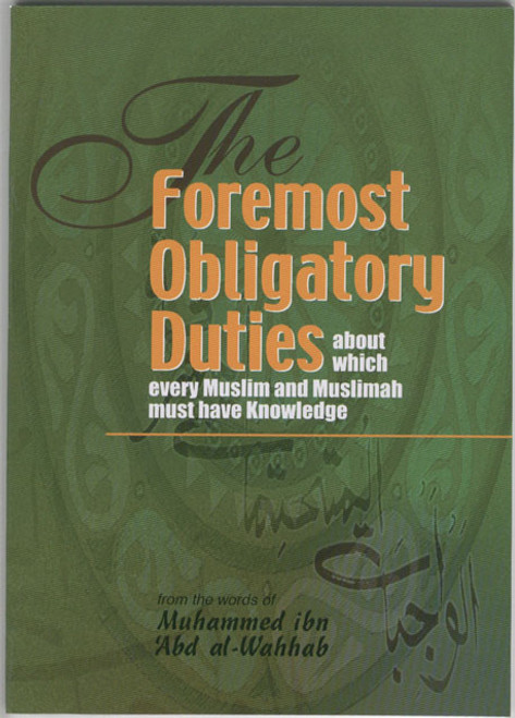 The Foremost Obligatory Duties about which Every Muslim and Muslimah must have Knowledge