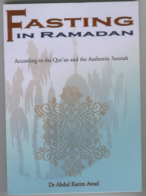 Fasting in Ramadan (According to the Quran an the Authentic Sunnah)