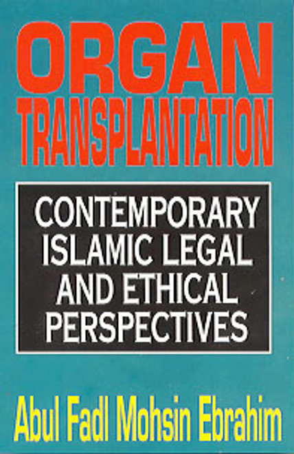 Organ Transplantation: Contemporary Islamic Legal & Ethical Perspectives