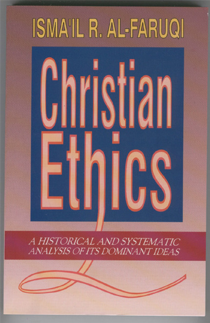 Christian Ethics: A Historical & Systematic Analysis of Its Dominant Ideas