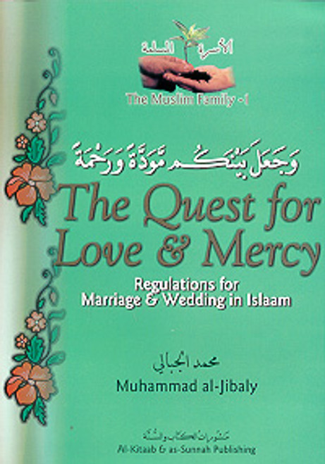 The Muslim Family Book 1: The Quest for Love & Mercy: Regulations for Marriage & Wedding in Islam