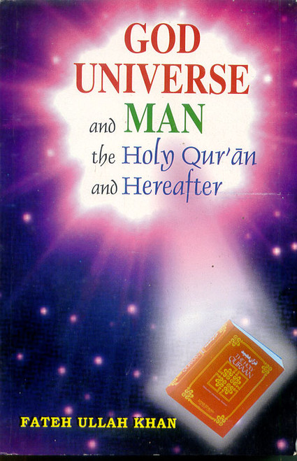 God, Universe and Man, the Holy Qur'an and Hereafter