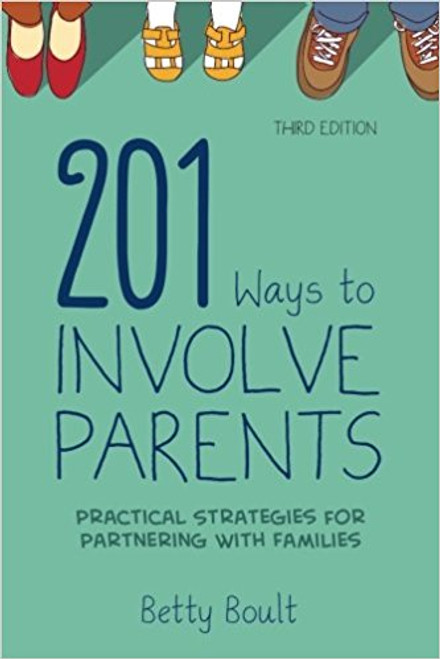 201 Ways to Involve Parents: Practical Strategies for Partnering with Families